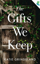 Cover of Katie Grindeland's The Gifts We Keep. A closeup of an old wooden door with vines growing on it.
