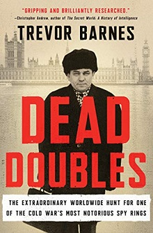 Dead Doubles: The Extraordinary Worldwide Hunt for One of the Cold War's Most Notorious Spy Rings