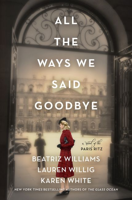 All the Ways We Said Goodbye: A Novel of the Paris Ritz