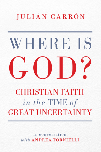 Where Is God? Christian Faith in the Time of Great Uncertainty