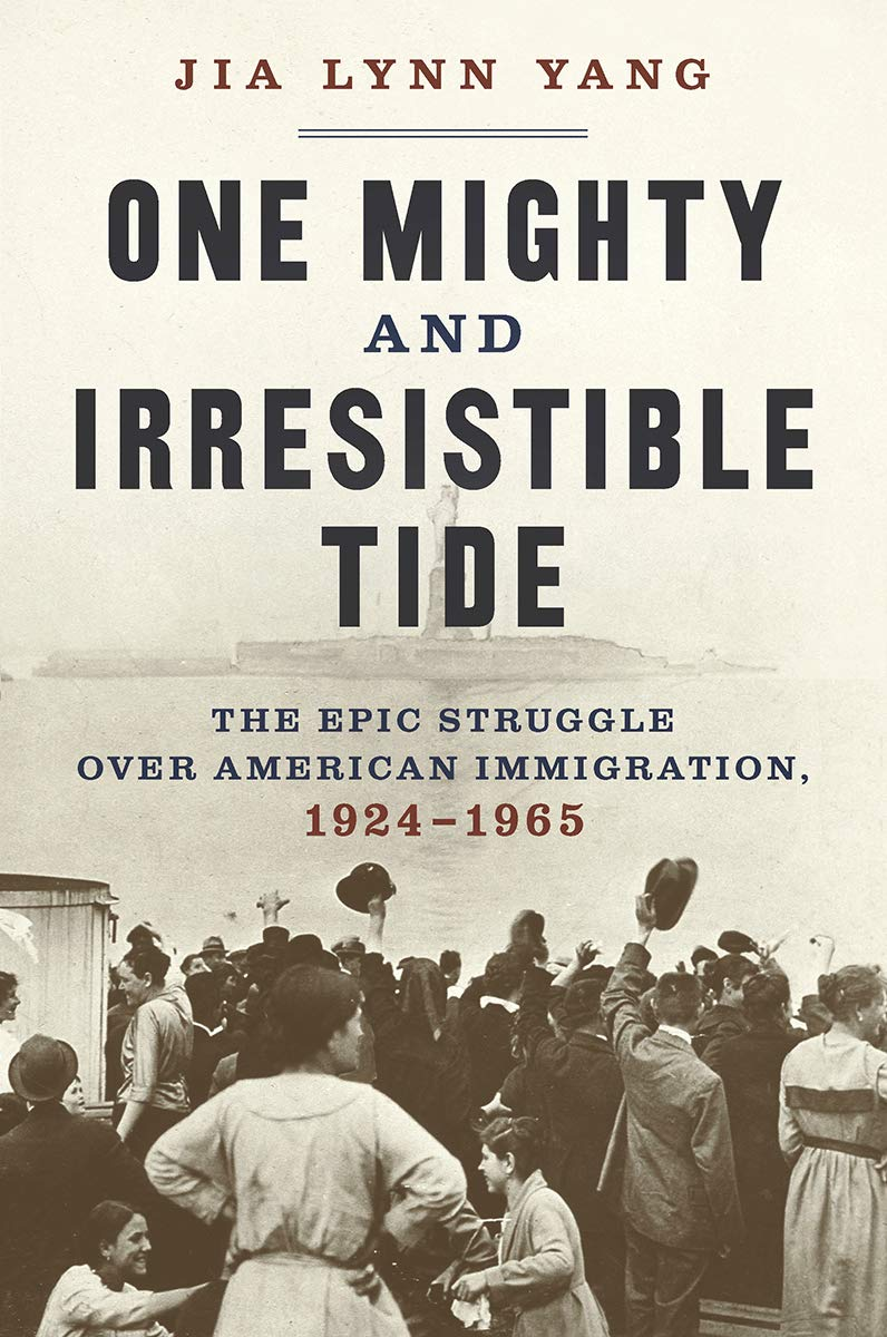 One Mighty and Irresistible Tide: The Epic Struggle over American Immigration, 1924–1965