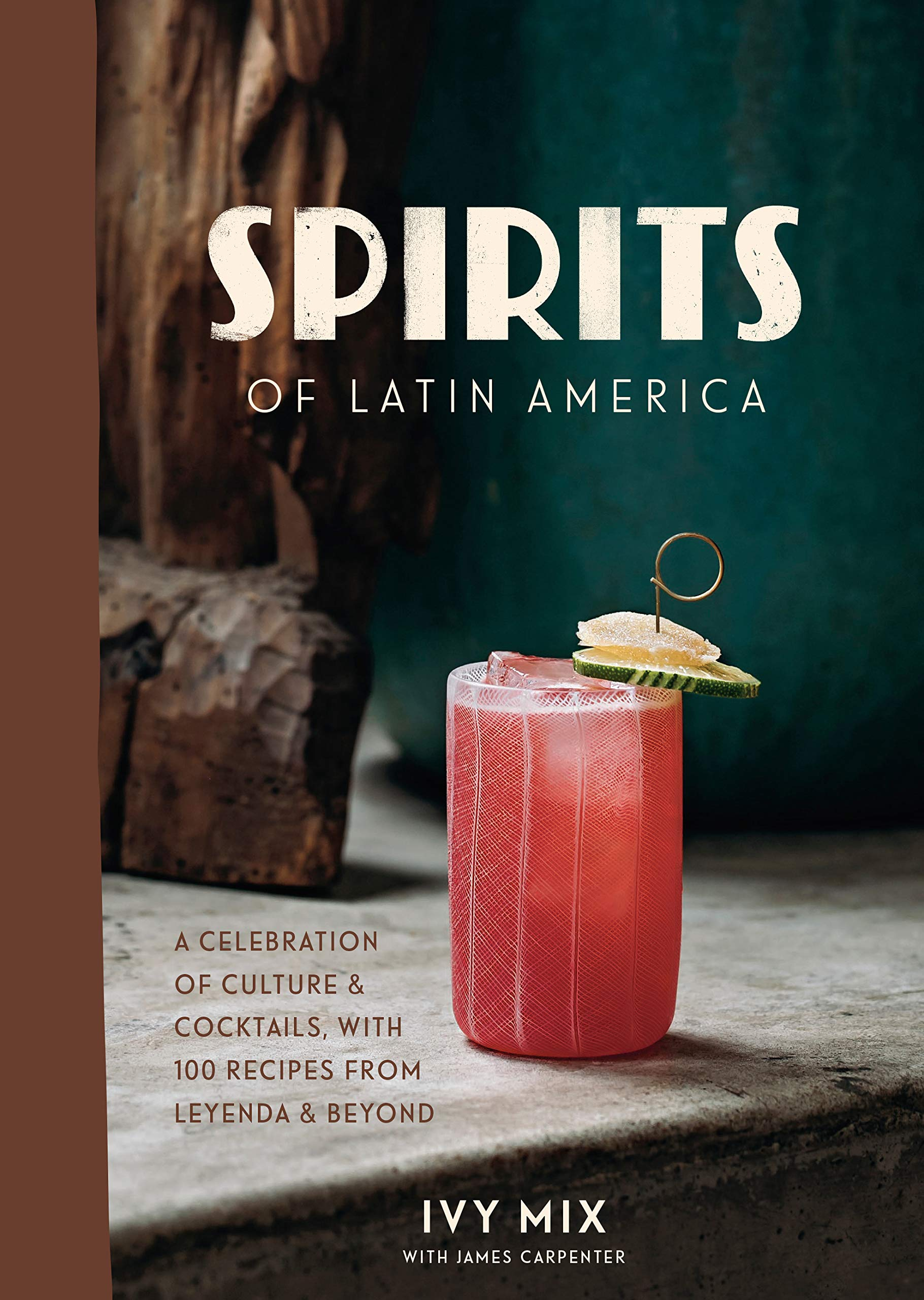 Spirits of Latin America: A Celebration of Culture & Cocktails, with 100 Recipes from Leyenda & Beyond