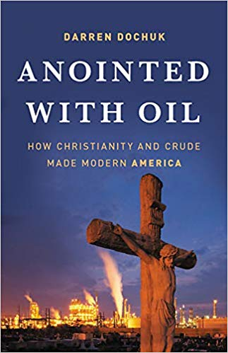 Anointed with Oil: How Christianity and Crude Made Modern America