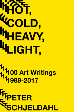 Hot, Cold, Heavy, Light, 100 Art Writings 1988–2018