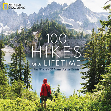 100 Hikes of a Lifetime: The World's Ultimate Scenic Trails
