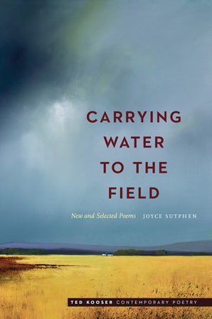 Carrying Water to the Field: New and Selected Poems