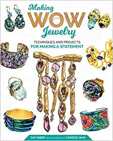 Making Wow Jewelry: Techniques and Projects for Making a Statement