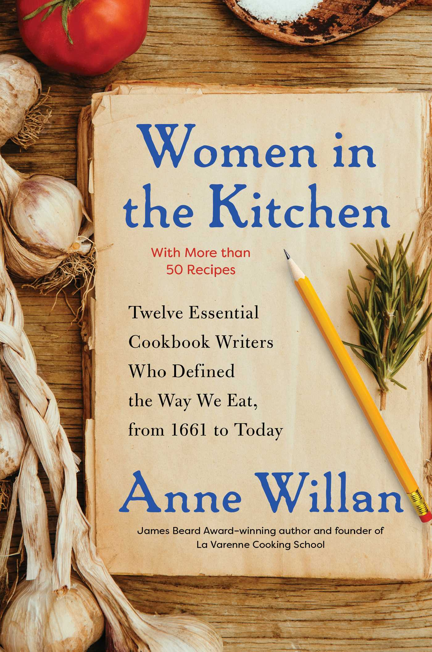 Women in the Kitchen: Twelve Essential Cookbook Writers Who Defined the Way We Eat, from 1661 to Today
