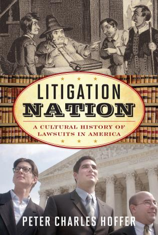 Litigation Nation: A Cultural History of Lawsuits in America