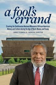 A Fool's Errand: Creating the National Museum of African American History and Culture during the Age of Bush, Obama, and Trump