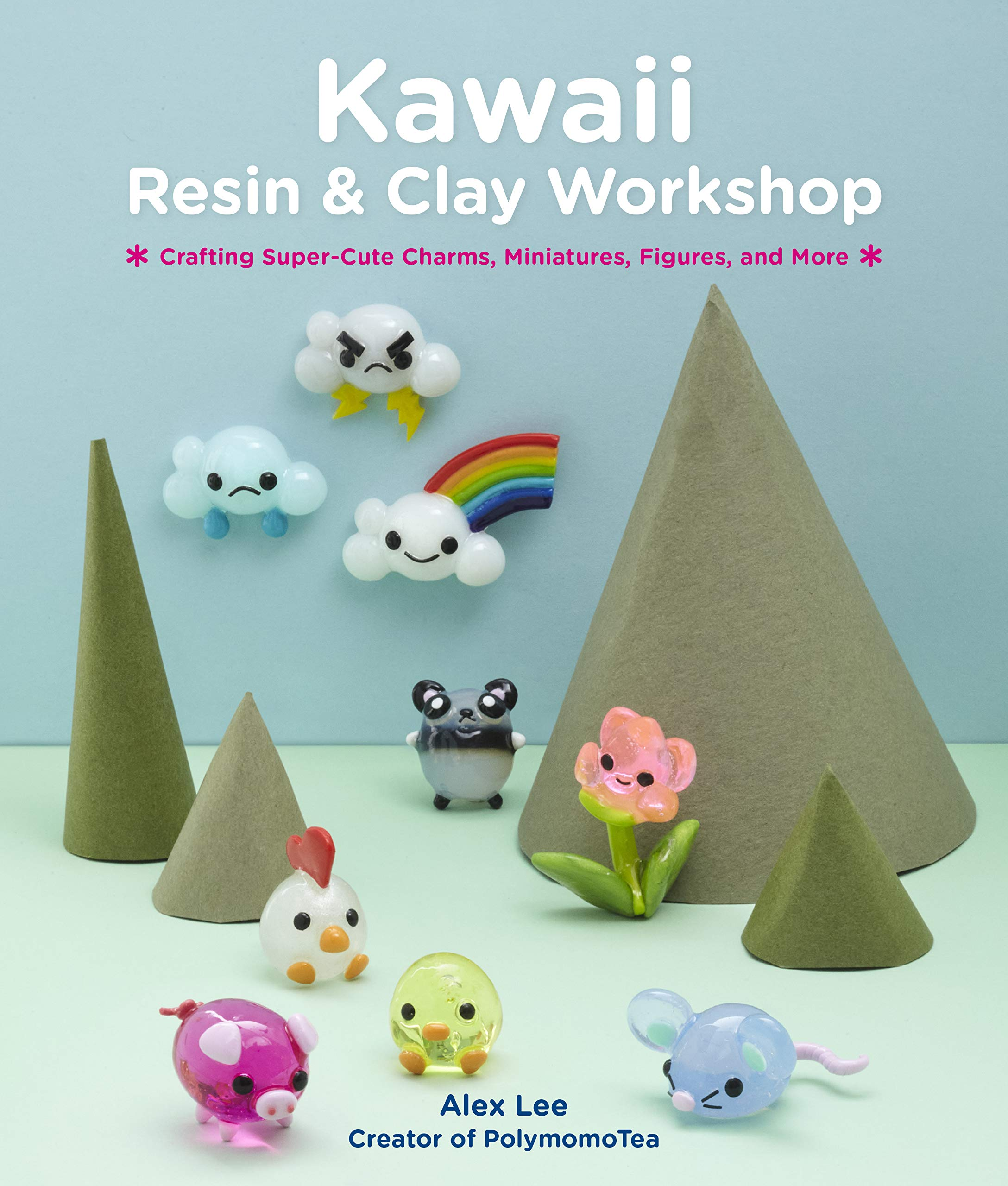 Kawaii Resin and Clay Workshop: Crafting Super- Cute Charms, Miniatures, Figures, and More