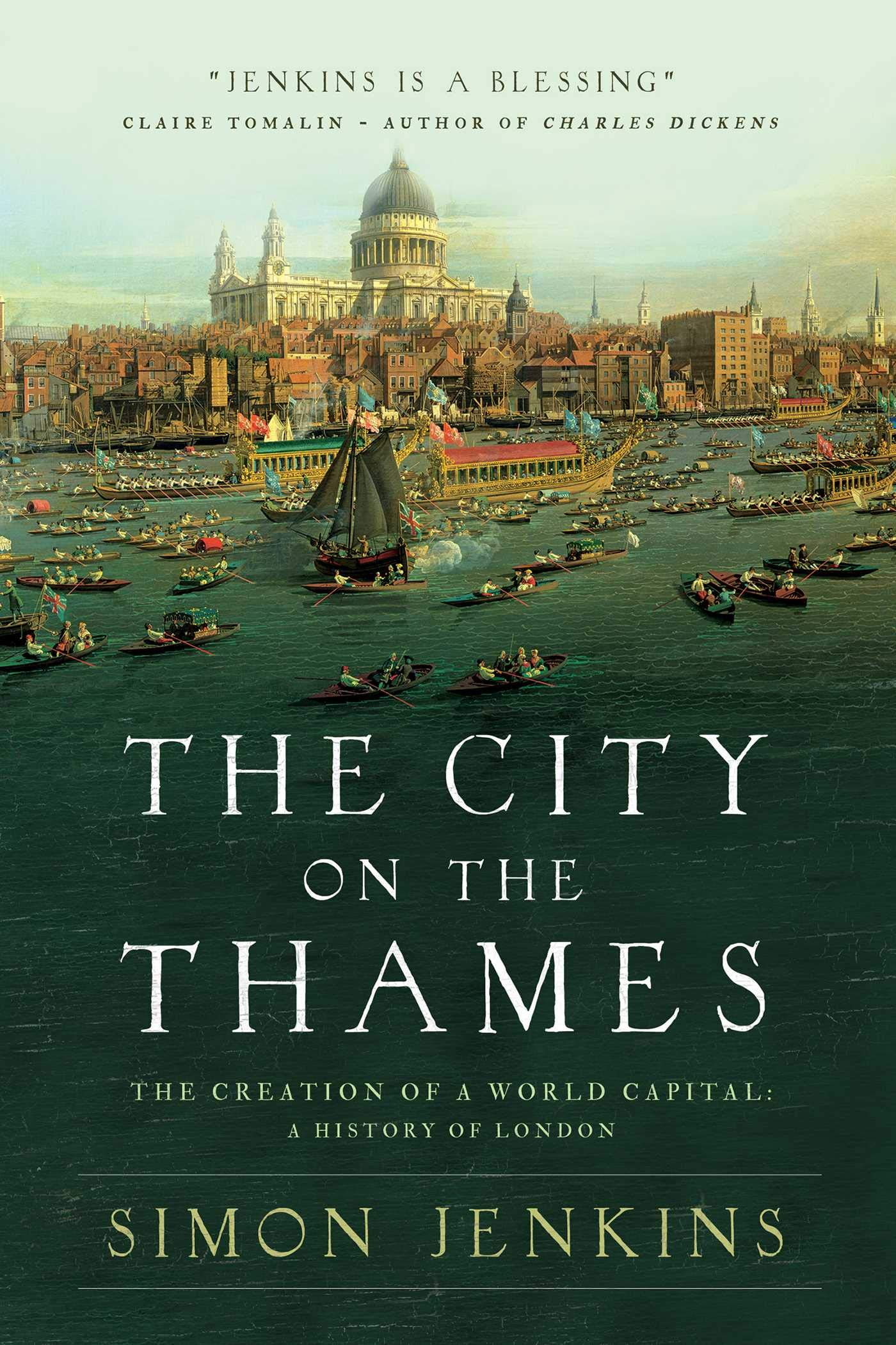 The City on the Thames: The Creation of a World Capital: A History of London