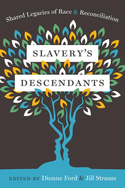 Slavery's Descendants: Shared Legacies of Race and Reconciliation