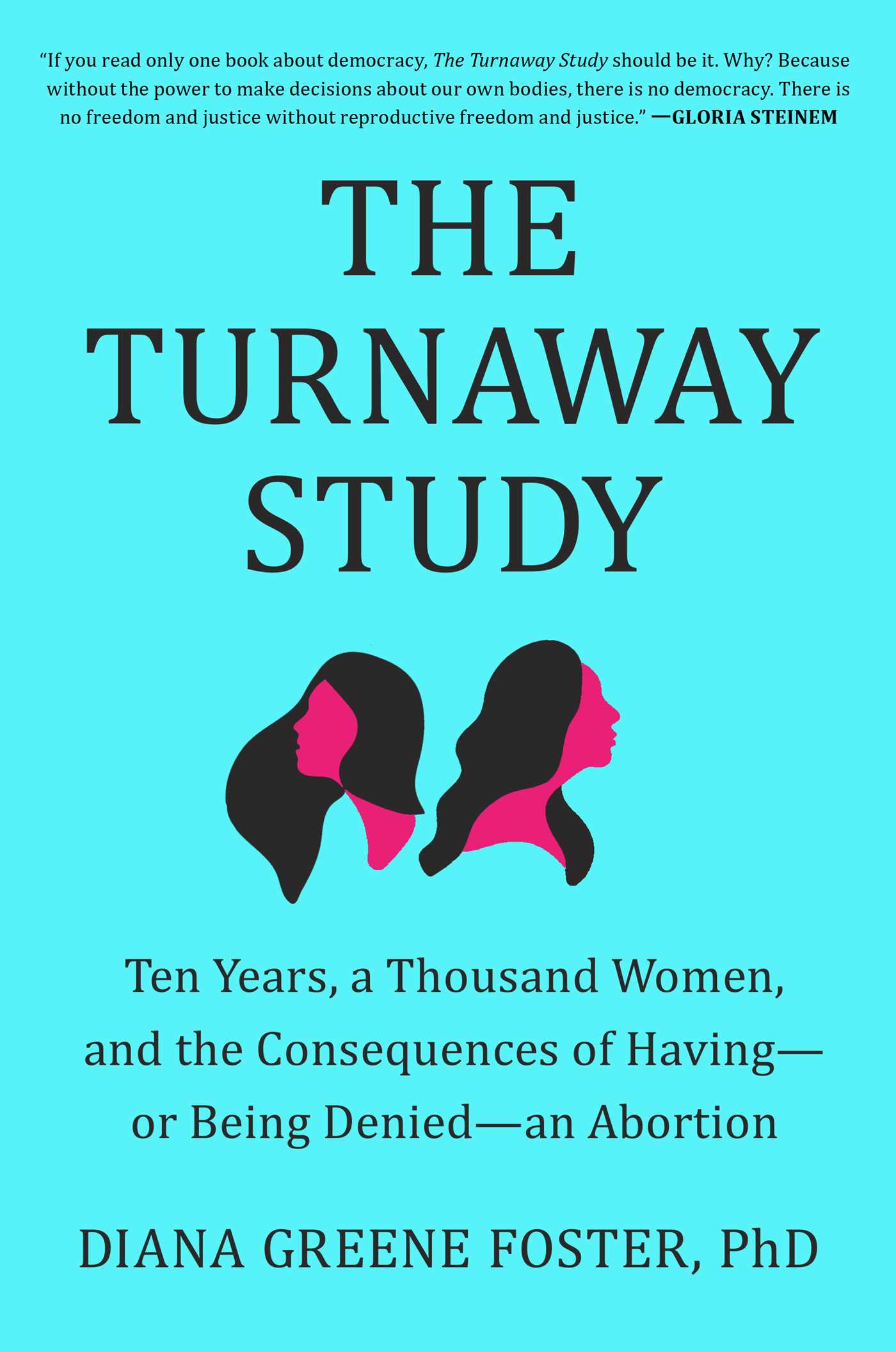 The Turnaway Study: Ten Years, a Thousand Women, and the Consequences of Having—Or Being Denied—an Abortion