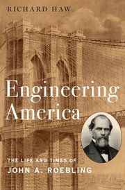 Engineering America: The Life and Times of John A. Roebling