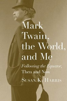 Mark Twain, the World, and Me: Following the Equator, Then and Now