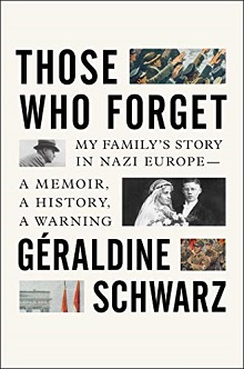 Those Who Forget: My Family's Story in Nazi Europe–A Memoir, A History, A Warning