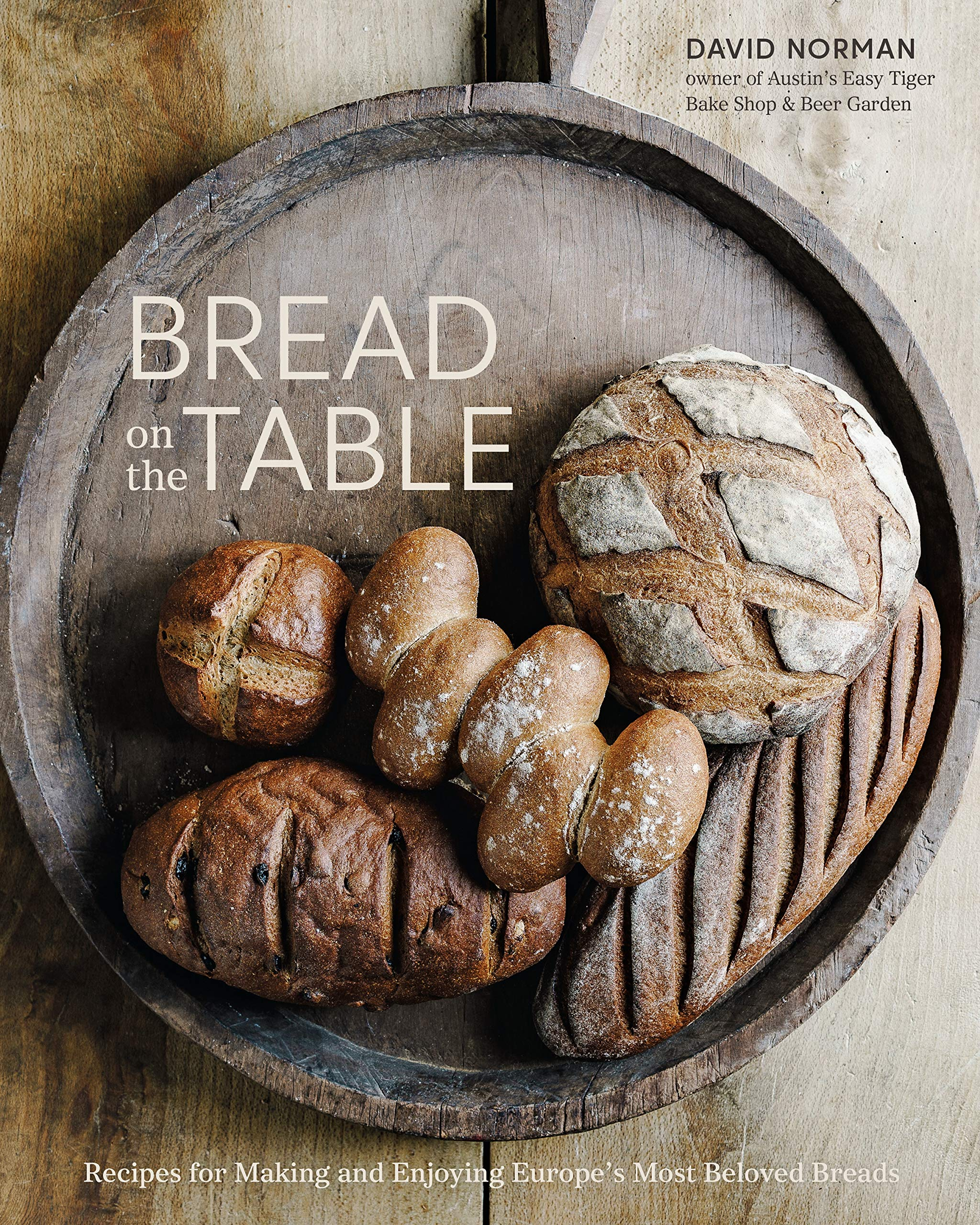 Bread on the Table: Recipes for Making and Enjoying Europe's Most Beloved Breads