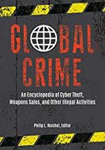 Global Crime: An Encyclopedia of Cyber Theft, Weapons Sales, and Other Illegal Activities