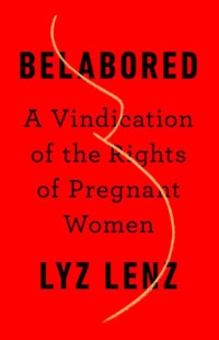 Belabored: A Vindication of the Rights of Pregnant Women