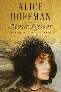 Q&A with Alice Hoffman about her upcoming novel set in the <em>Practical Magic</em> universe, <em>Magic Lessons</em>