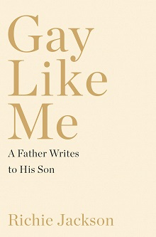 Gay Like Me: A Father Writes to His Son