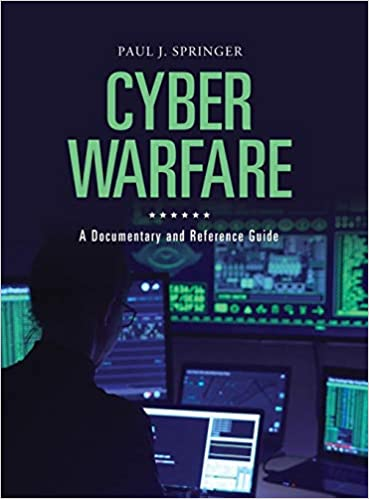 Cyber Warfare: A Documentary and Reference Guide.