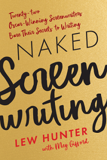 Naked Screenwriting: Twenty-Two Oscar-Winning Screenwriters Bare Their Secrets to Writing