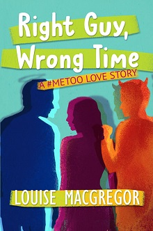 Right Guy, Wrong Time: A #MeToo Love Story
