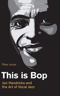 This Is Bop: Jon Hendricks and the Art of Vocal Jazz