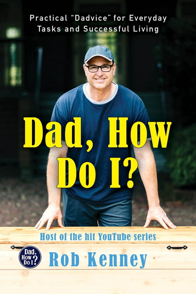 "Dad, How Do I? Practical ""Dadvice"" for Everyday Tasks and Successful Living"
