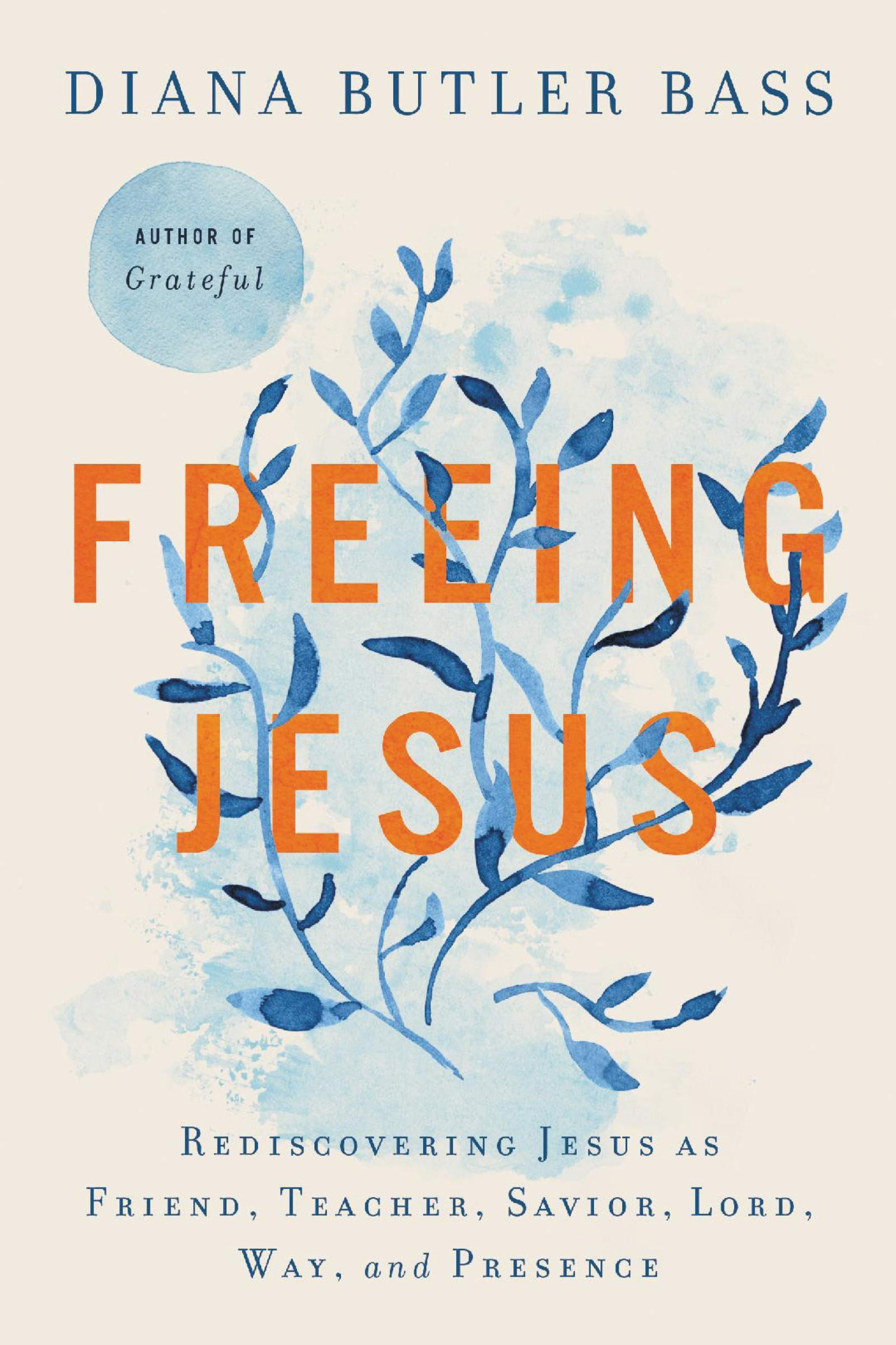 Freeing Jesus: Rediscovering Jesus as Friend, Teacher, Savior, Lord, Way, and Presence