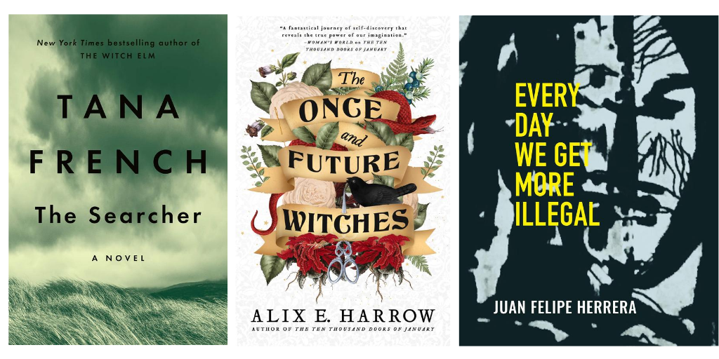 The Latest from Tana French, Alix E. Harrow & Juan Felipe Herrera—plus 42 other exceptional titles