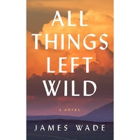 James Wade book cover All Things Left Wild