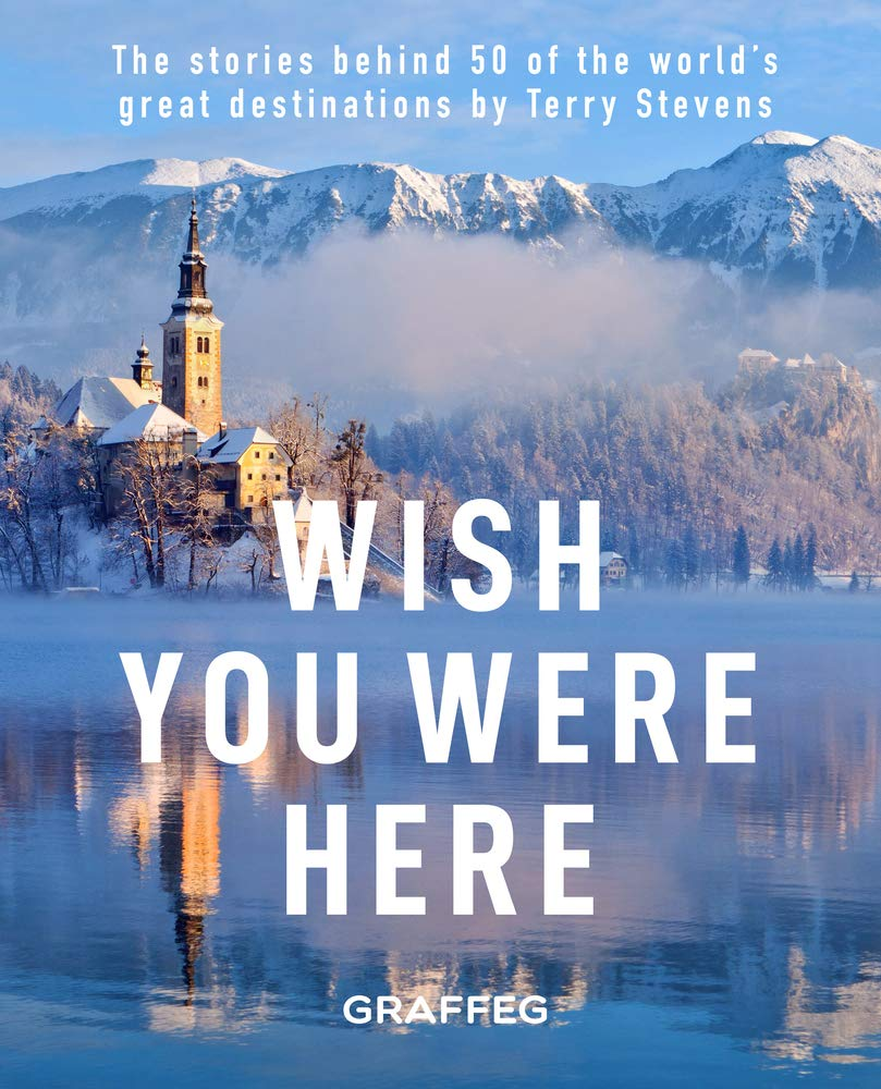 Wish You Were Here: The Stories Behind 50 of the World's Greatest Destinations
